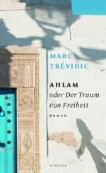Marc Trévidic: Ahlam oder Der Traum von Freiheit