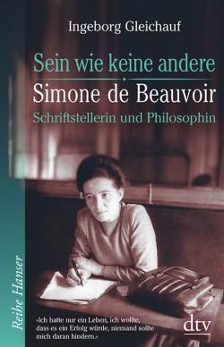 Ingeborg Gleichauf: Sein wie keine andere. Simone de Beauvoir: Schriftstellerin und Philosophin