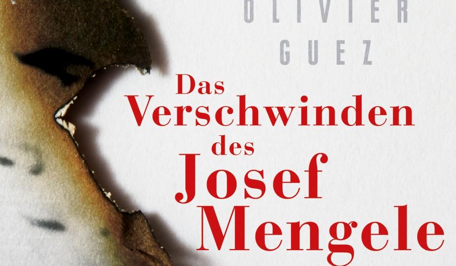 Olivier Guez: La disparition de Josef Mengele / Das Verschwinden des Josef Mengele